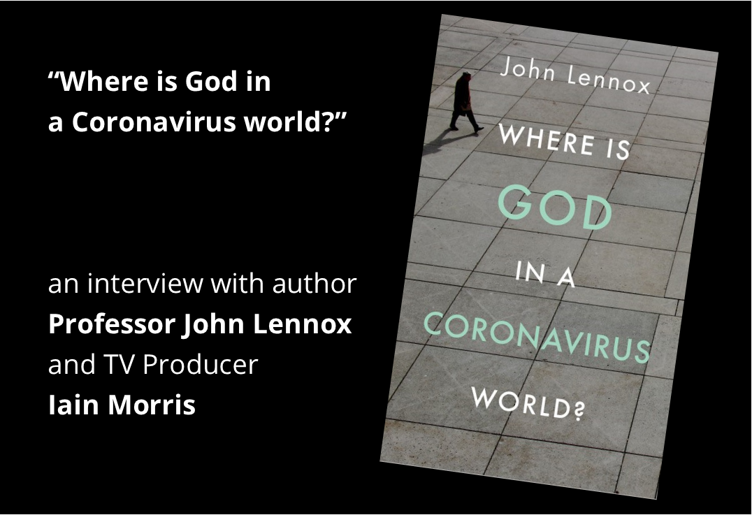 Where is God in a Coronavirus world? John Lennox Interview